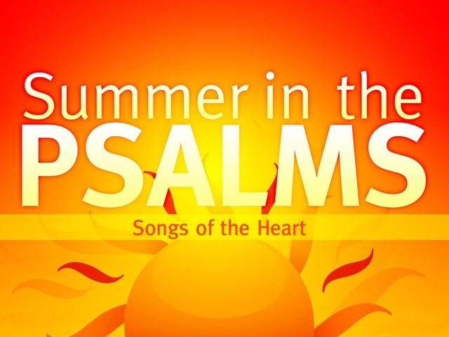 6/24/18 – Summer in the Psalms – Psalm 127:1-5